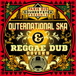 Paris DJs Soundsystem presents Outernational Ska And Reggae Dub